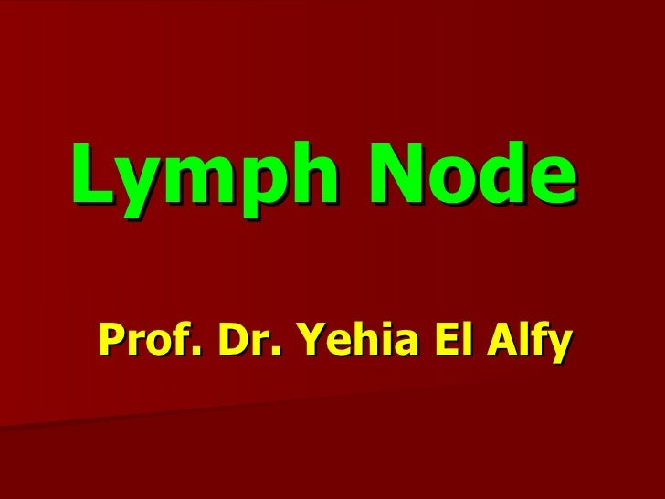 Lymph NodeProf. Dr. Yehia El Alfy
