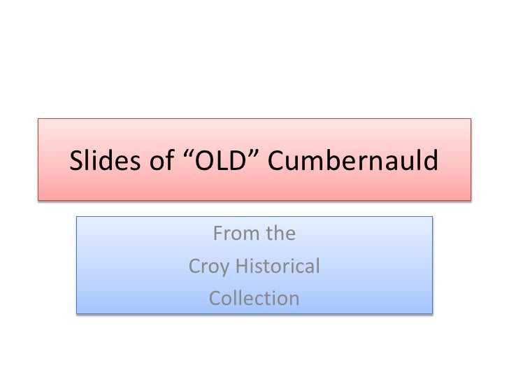 """Slides of """"OLD"""" Cumbernauld<br />From the <br />Croy Historical<br />Collection<br />"""