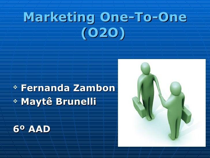 Marketing One-To-One (O2O)   <ul><li>Fernanda Zambon </li></ul><ul><li>Maytê Brunelli </li></ul><ul><li>6º AAD </li></ul>