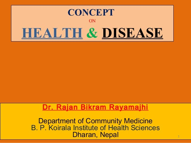 CONCEPTONHEALTH & DISEASEDr. Rajan Bikram RayamajhiDepartment of Community MedicineB. P. Koirala Institute of Health Scien...