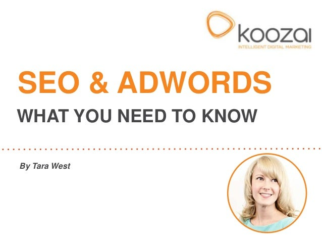 SEO & ADWORDSWHAT YOU NEED TO KNOWBy Tara West
