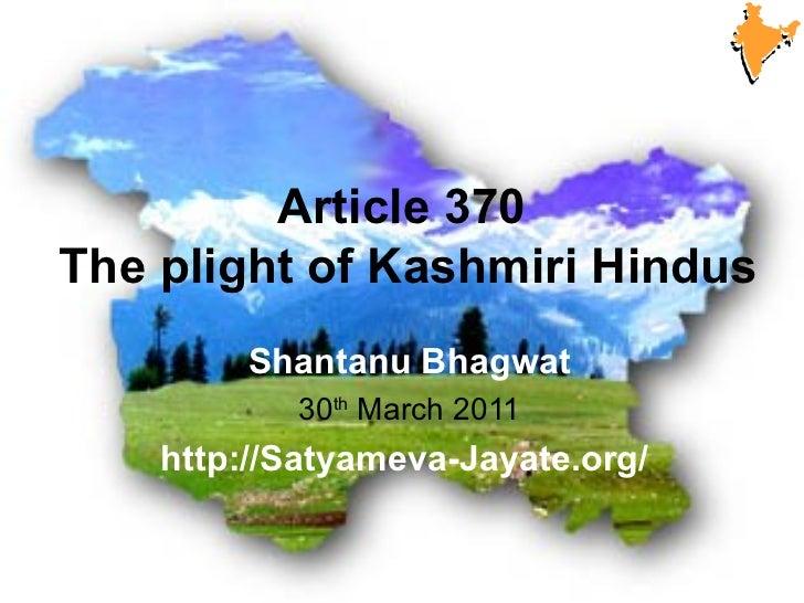 Article 370The plight of Kashmiri Hindus         Shantanu Bhagwat           30th March 2011    http://Satyameva-Jayate.org/