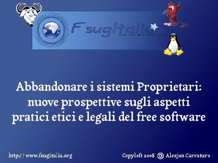 Abbandonare i sistemi Proprietari:    nuove prospettive sugli aspetti pratici etici e legali del free software