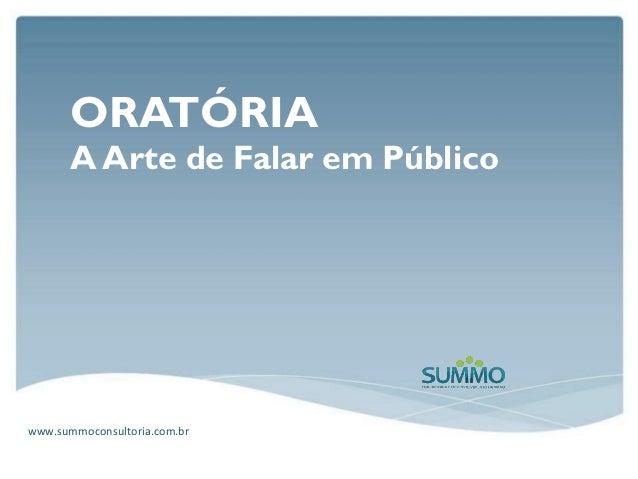 ORATÓRIA       A Arte de Falar em Públicowww.summoconsultoria.com.br