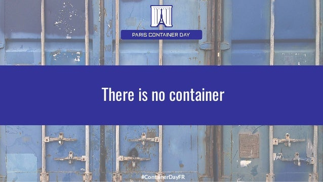 #ContainerDayFR There is no container