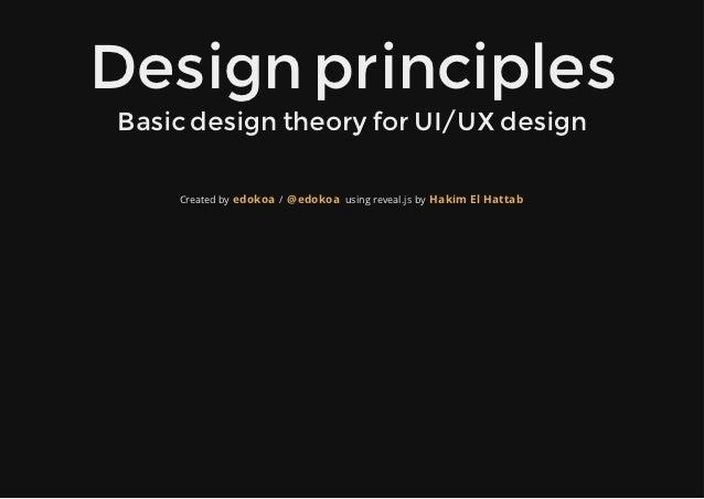 DesignprinciplesBasicdesigntheoryforUI/UXdesign    Created by edokoa / @edokoa using reveal.js by Hakim El Hattab