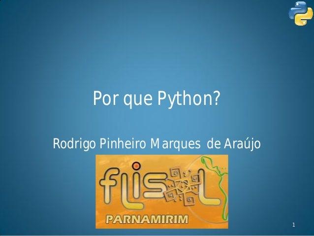 Por que Python?Rodrigo Pinheiro Marques de Araújo               FLISOL                1