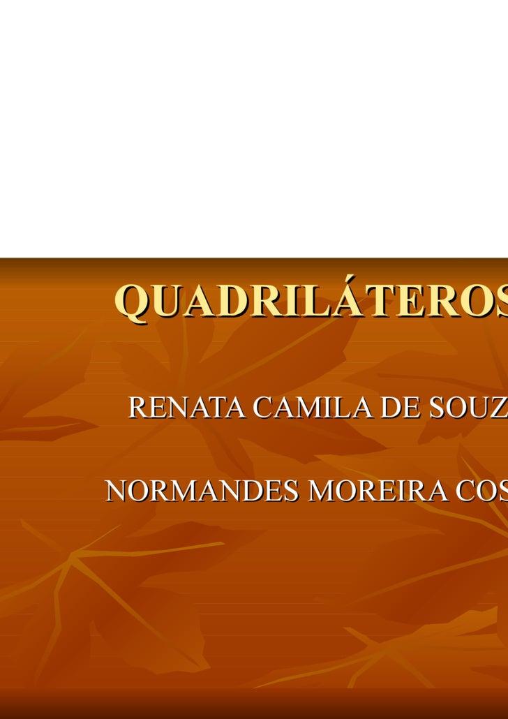 QUADRILÁTEROS RENATA CAMILA DE SOUZA NORMANDES MOREIRA COSTA