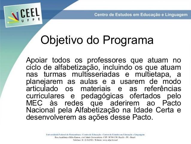 Objetivo do ProgramaApoiar todos os professores que atuam nociclo de alfabetização, incluindo os que atuamnas turmas multi...