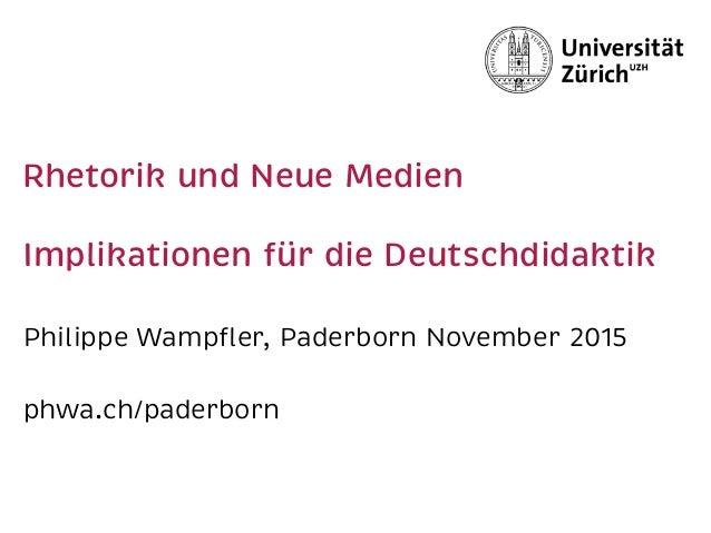 Rhetorik und Neue Medien  Implikationen für die Deutschdidaktik Philippe Wampfler, Paderborn November 2015 phwa.ch/paderb...