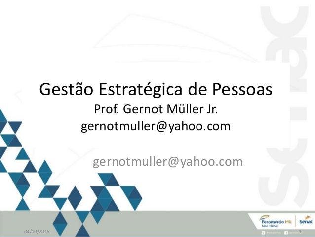 Clique para editar o estilo do subtítulo mestre Planejamento Estratégico 04/10/2015 1 Prof. Gernot Müller Jr gernotmuller@...