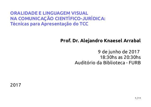 ORALIDADE E LINGUAGEM VISUAL NA COMUNICAÇÃO CIENTÍFICO-JURÍDICA: Técnicas para Apresentação do TCC Prof. Dr. Alejandro Kna...