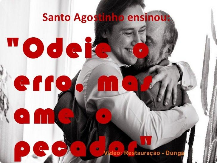 """Santo Agostinho ensinou:""""Odeie oerro, masame opecador""""     Vídeo: Restauração - Dunga"""