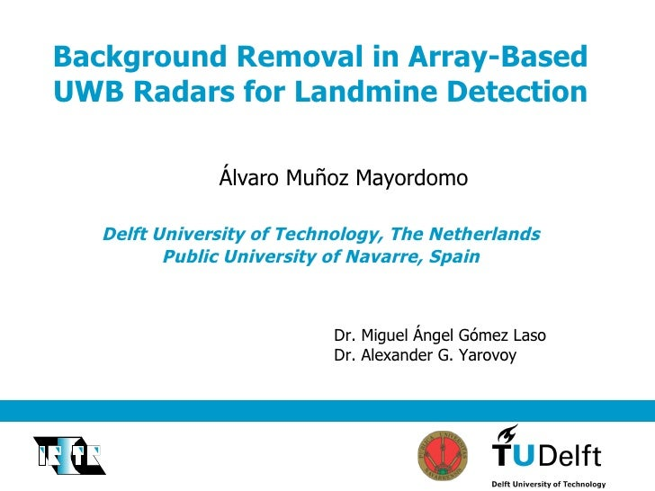Background Removal in Array-Based UWB Radars for Landmine Detection Delft University of Technology, The Netherlands Public...
