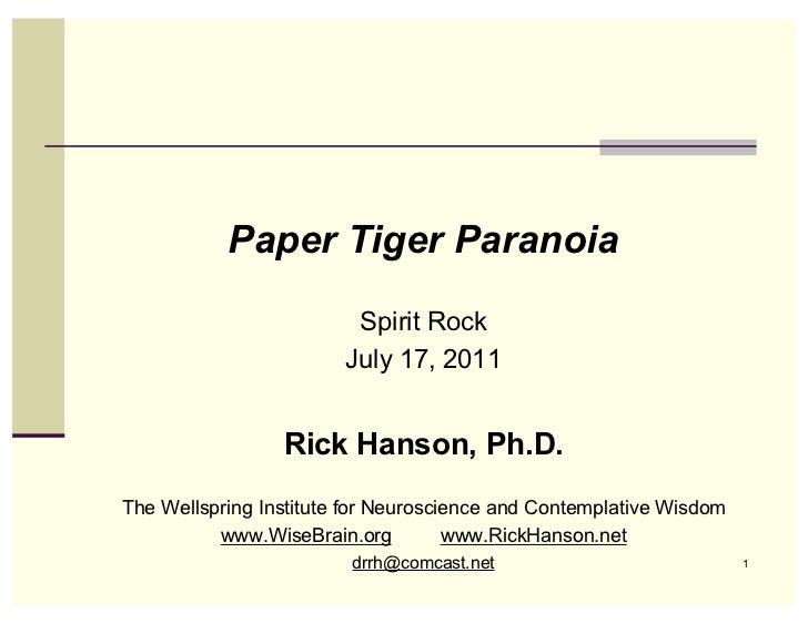 Paper Tiger Paranoia                         Spirit Rock                        July 17, 2011                 Rick Hanson,...