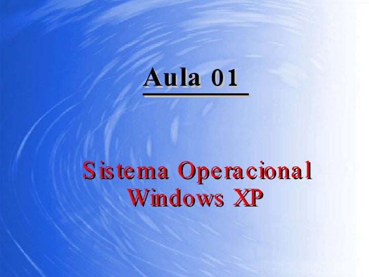Sistema Operacional Windows XP Aula 01