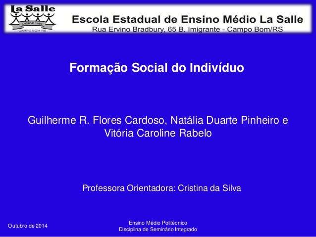 Guilherme R. Flores Cardoso, Natália Duarte Pinheiro e  Outubro de 2014  Formação Social do Indivíduo  Vitória Caroline Ra...