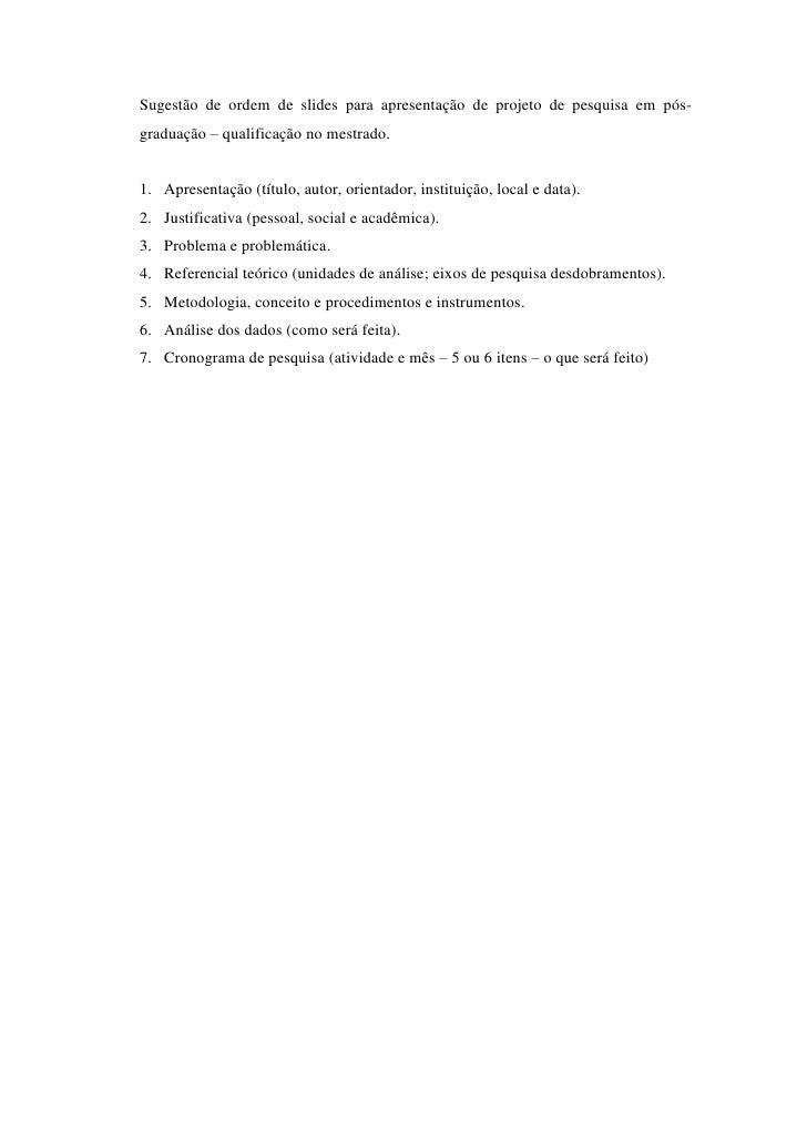 Sugestão de ordem de slides para apresentação de projeto de pesquisa em pós-graduação – qualificação no mestrado.<br />Apr...