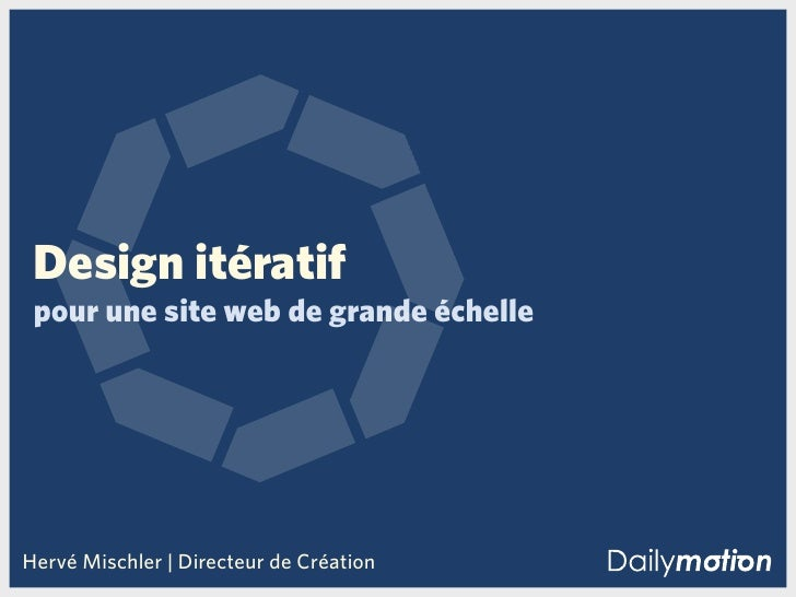 Design itératif  pour une site web de grande échelle     Hervé Mischler | Directeur de Création