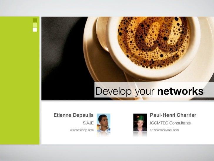 Develop your networksEtienne Depaulis                    Paul-Henri Charrier               SIAJE                ICOMTEC Co...