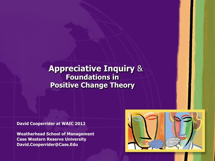 Appreciative Inquiry &                  Foundations in              Positive Change TheoryDavid Cooperrider at WAIC 2012We...