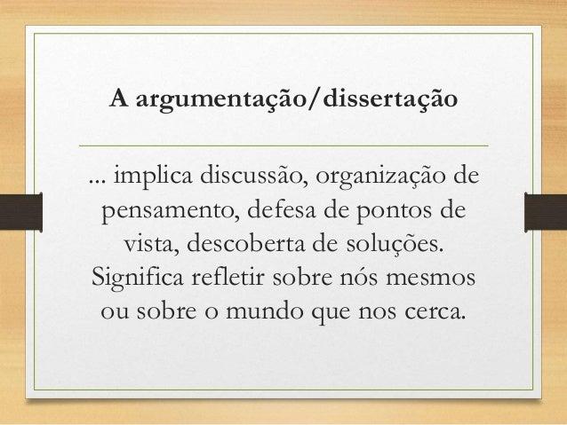 A argumentação/dissertação  ... implica discussão, organização de  pensamento, defesa de pontos de  vista, descoberta de s...