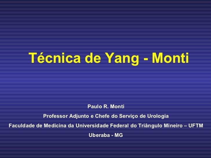 Técnica de Yang - Monti Paulo R. Monti Professor Adjunto e Chefe do Serviço de Urologia Faculdade de Medicina da Universid...