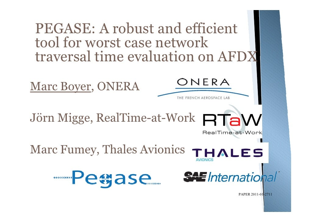 PEGASE: A robust and efficienttool for worst case networktraversal time evaluation on AFDXMarc Boyer, ONERAJörn Migge, Rea...