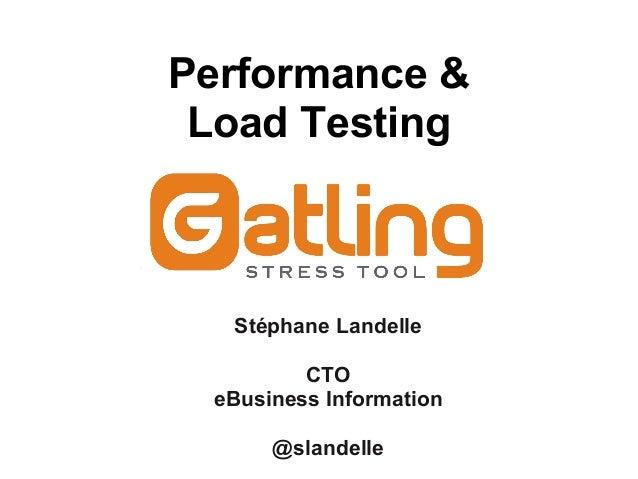 Performance & Load Testing  Stéphane Landelle         CTO eBusiness Information      @slandelle