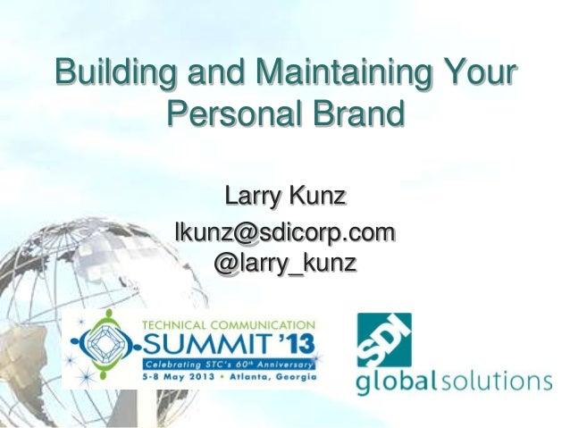 Building and Maintaining Your Personal Brand Larry Kunz lkunz@sdicorp.com @larry_kunz