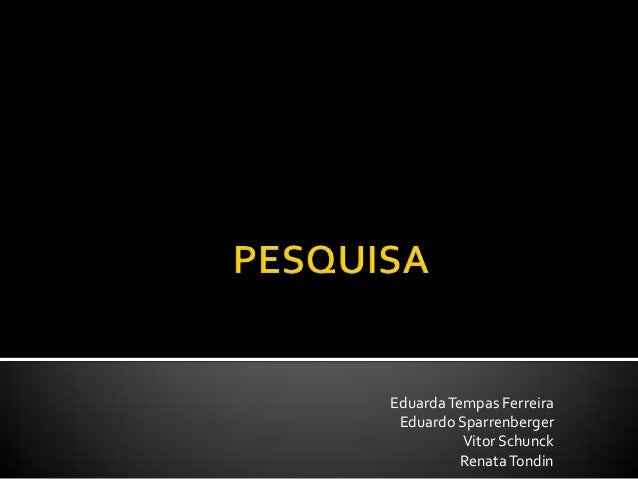 Eduarda Tempas Ferreira Eduardo Sparrenberger          Vitor Schunck          Renata Tondin