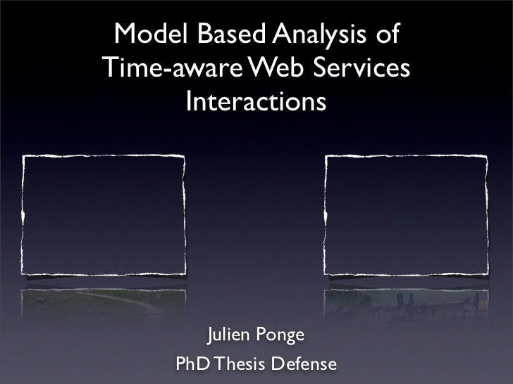 Model Based Analysis of Time-aware Web Services       Interactions             Julien Ponge      PhD Thesis Defense