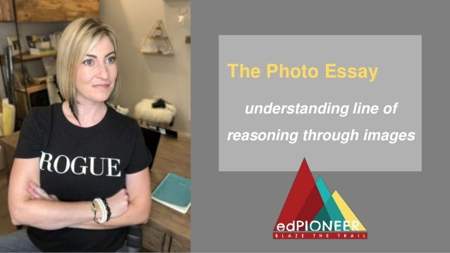 The Photo Essay understanding line of reasoning through images