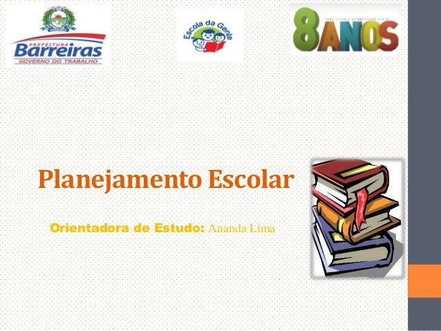 Planejamento Escolar Orientadora de Estudo: Ananda Lima