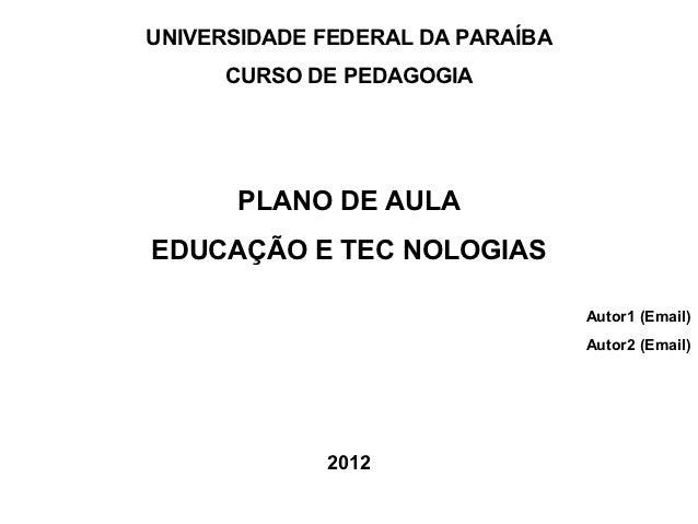 UNIVERSIDADE FEDERAL DA PARAÍBA      CURSO DE PEDAGOGIA       PLANO DE AULAEDUCAÇÃO E TEC NOLOGIAS                        ...
