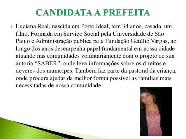  Luciana Real, nascida em Porto Ideal, tem 34 anos, casada, um  filho. Formada em Serviço Social pela Universidade de São...