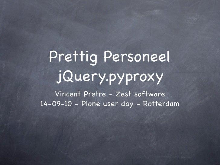 Prettig Personeel    jQuery.pyproxy     Vincent Pretre - Zest software 14-09-10 - Plone user day - Rotterdam
