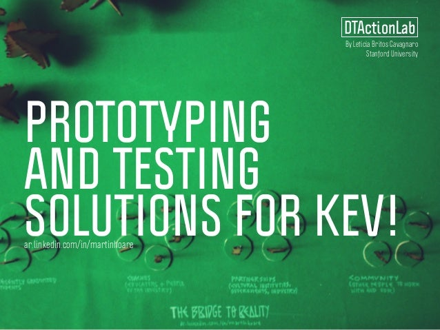 PROTOTYPING AND TESTING SOLUTIONS FOR KEV! DTActionLab ar.linkedin.com/in/martinhoare By Leticia Britos Cavagnaro Stanford...