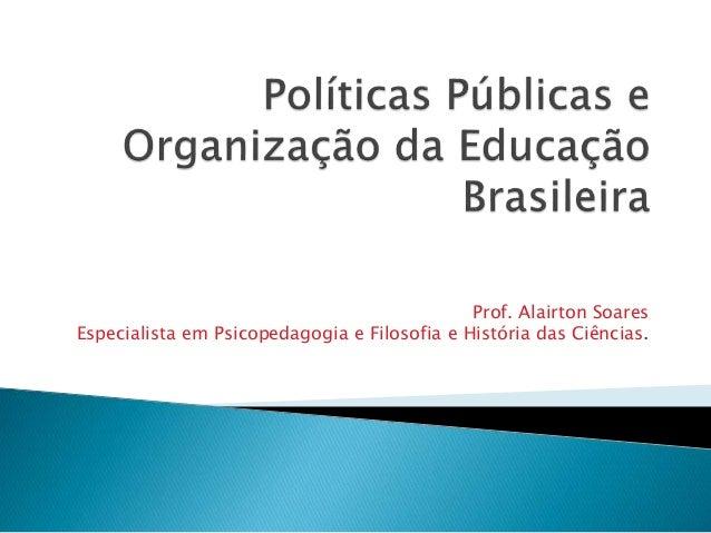 Prof. Alairton Soares Especialista em Psicopedagogia e Filosofia e História das Ciências.