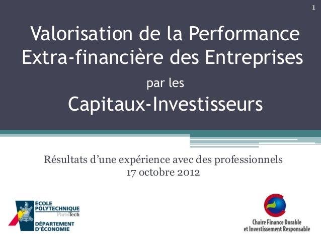 1  Valorisation de la Performance Extra-financière des Entreprises par les  Capitaux-Investisseurs Résultats d'une expérie...