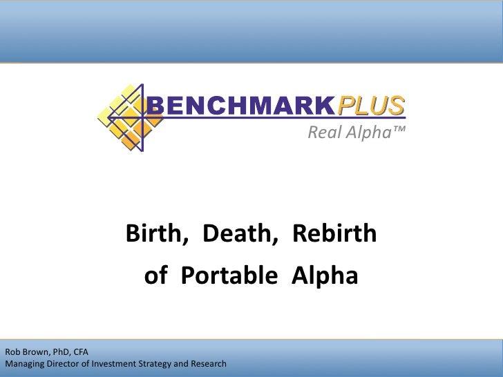RealAlpha™                                 Birth,Death,Rebirth                                  ofPortableAlpha  ...