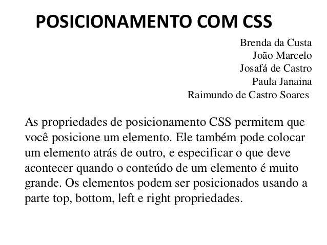 POSICIONAMENTO COM CSS  Brenda da Custa  João Marcelo  Josafá de Castro  Paula Janaina  Raimundo de Castro Soares  As prop...
