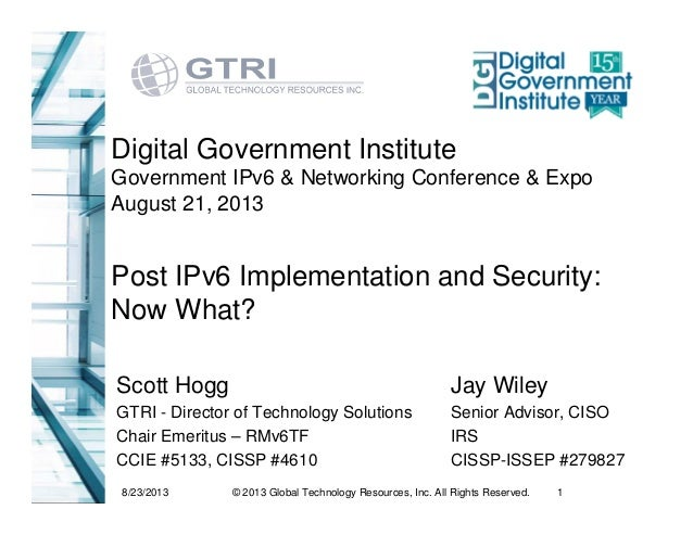 8/23/2013 1© 2013 Global Technology Resources, Inc. All Rights Reserved. Post IPv6 Implementation and Security: Now What? ...