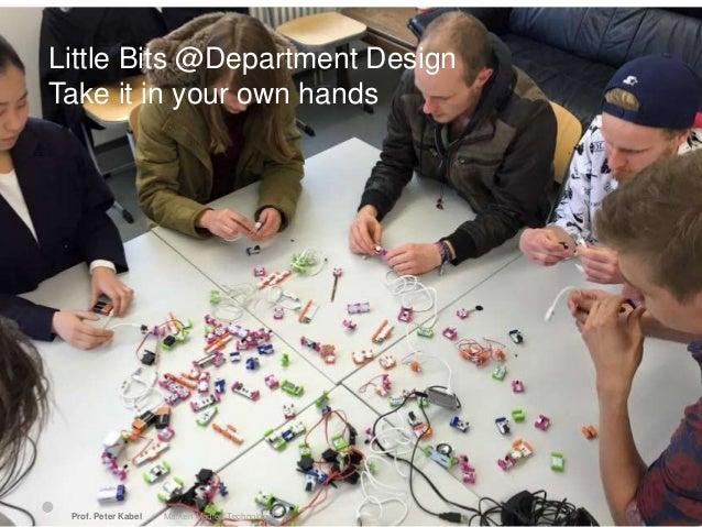 Little Bits @Department Design Take it in your own hands Prof. Peter Kabel   Marken Medien Technologie  