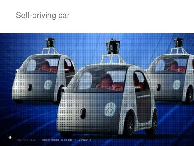 Self-driving car 25.06.2015Prof. Peter Kabel   Marken Medien Technologie   Neue Städte. Neue Geschäftsmodelle. Neue Zeitre...