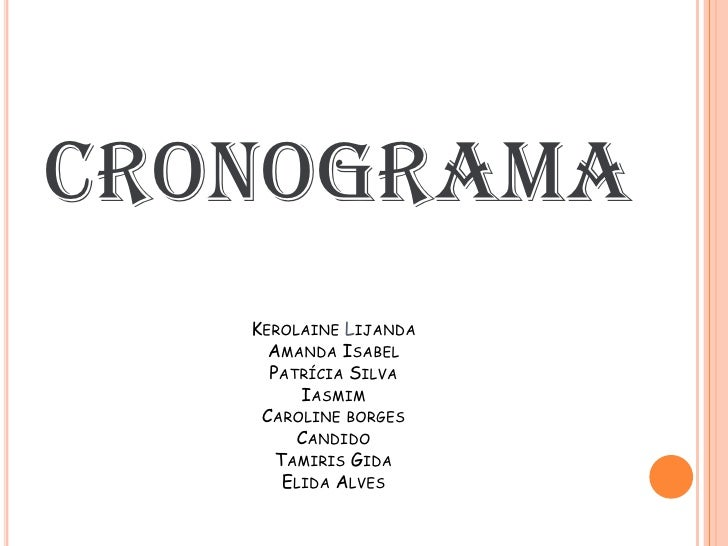 CRONOGRAMA   KEROLAINE LIJANDA     AMANDA ISABEL     PATRÍCIA SILVA         IASMIM    CAROLINE BORGES        CANDIDO      ...