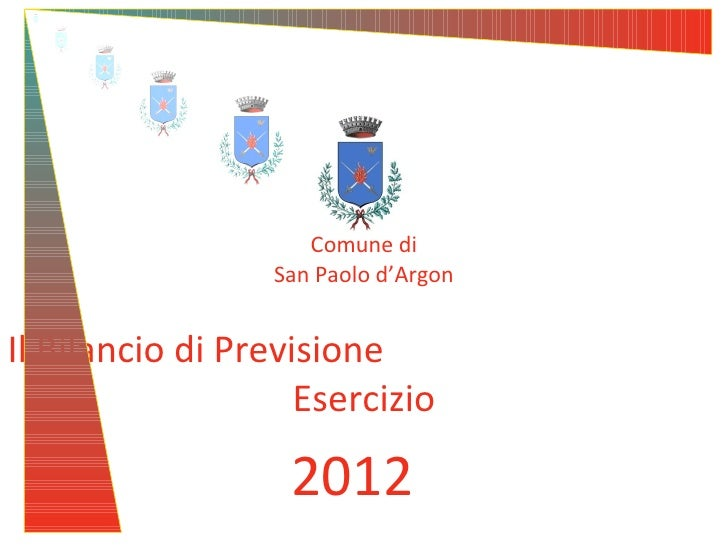 Comune di                  San Paolo d'ArgonIl Bilancio di Previsione                    Esercizio                   2012