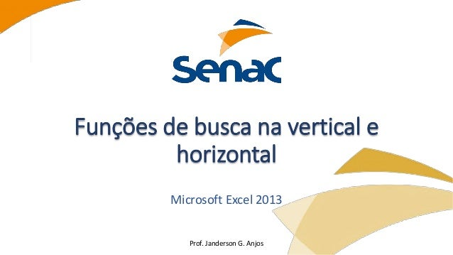 Prof. Janderson G. Anjos Funções de busca na vertical e horizontal Microsoft Excel 2013