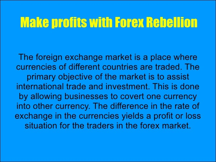 Make profits with  Forex Rebellion The foreign exchange market is a place where currencies of different countries are trad...
