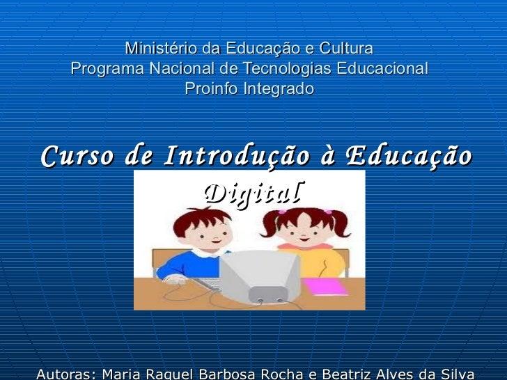 Ministério da Educação e Cultura Programa Nacional de Tecnologias Educacional Proinfo Integrado Curso de Introdução à Educ...